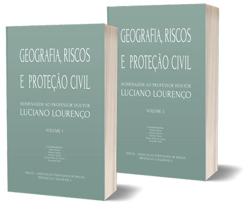 Geografia, Riscos e Proteção Civil. Homenagem ao Professor Doutor Luciano Lourenço